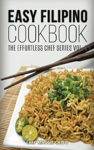 Easy Filipino Cookbook (The Effortless Chef Series) (Volume 5)