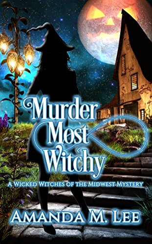 (Murder Most Witchy (Wicked Witches of the Midwest Book)