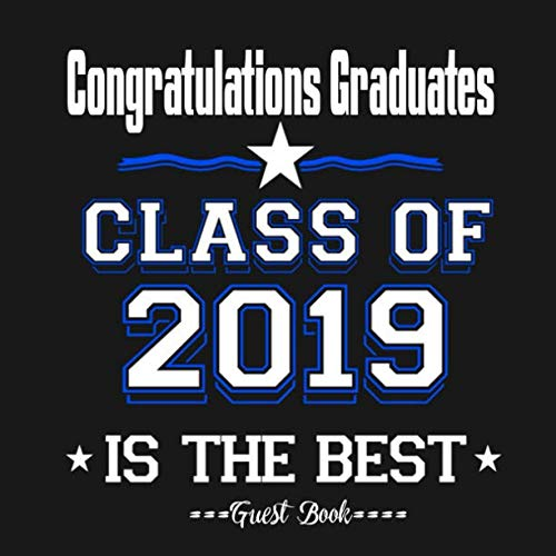 Congratulations Graduates Class of 2019 Is The Best Guest Book: Congratulatory Message Book With Motivational Quote And Gift Log Memory Year Book Keepsake Scrapbook For Grads (Graduation Gifts) ()