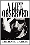 A Life Observed, Michael Carlin, 1462611672