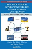 Electrochemical Supercapacitors for Energy Storage and Delivery, Aiping Yu and Zhongwei Chen, 1439869898