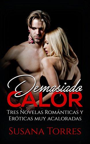 Demasiado Calor: Tres Novelas Románticas y Eróticas muy ...