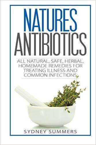 Natures Antibiotics: All Natural, Safe, Herbal, Homemade