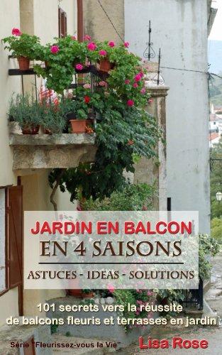 Jardin en Balcon en 4 Saisons - 101 secrets vers la réussite ...