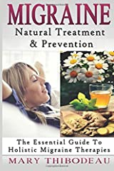 Migraine: Natural Treatment and Prevention: The Essential Guide To Holistic Migraine Therapies (Natural Wellness Featuring Holistic, Herbal and Plant Based Therapies) (Volume 3) Paperback