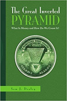 Book The Great Inverted Pyramid: What Is Money and How Do We Count It? by Sam J Dealey (2009-09-17)