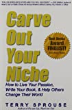 Carve Out Your Niche: How to LIve Your Passion, Write Your Book, & Help Others Change Their World