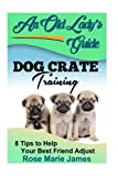 Dog Crate Training: 8 Tips to Help Your Best Friend Adjust