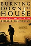 Front cover for the book Burning Down the House: Fighting Fires and Losing Myself by Russell Wangersky