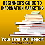 Beginner's Guide to Information Marketing: Your First PDF Report | Marcia Yudkin
