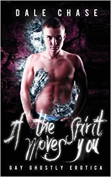 If the Spirit Moves You: Gay Ghostly Erotica
