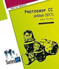 Photoshop CC (édition 2017) - Pour PC et Mac par Didier Mazier