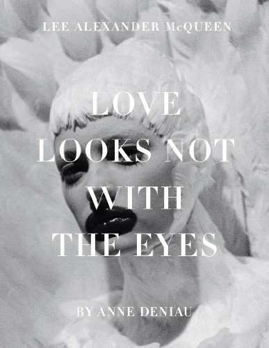 Love Looks Not with the Eyes: Thirteen Years with Lee Alexander - Uk Sale Alexander Mcqueen