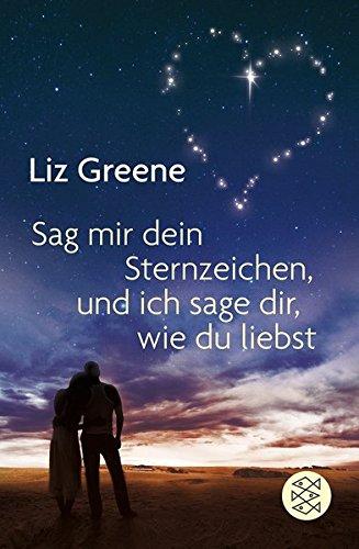 Sage mir dein Sternzeichen, und ich sage dir, wie du liebst Taschenbuch – 1. Dezember 2010 Liz Greene Edda Janus FISCHER Taschenbuch 3596188032