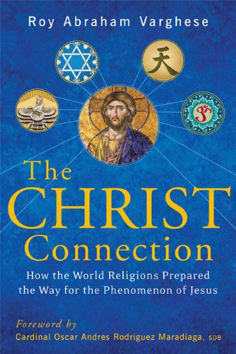 The Christ Connection: How the World Religions Prepared the Way  for the Phenomenon of Jesus