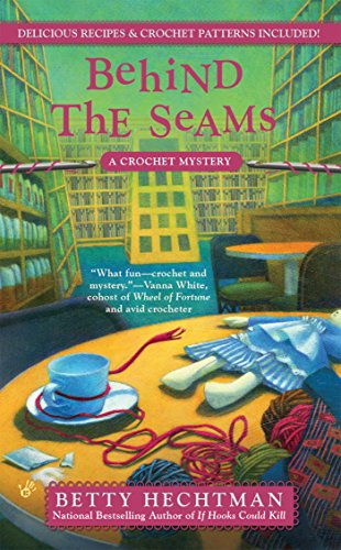 Behind the Seams (A CROCHET MYSTERY Book 6)