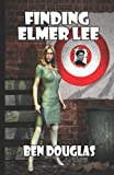 Finding Elmer Lee (The Lanny Boone Series) (Volume 1)
