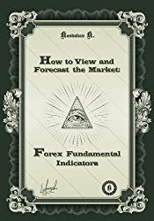 How to View and Forecast the Market: Forex Fundamental Indicators (English Edition)