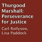 Thurgood Marshall: Perseverance for Justice   Carl Rollyson,Lisa Paddock