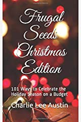 Frugal Seeds Christmas Edition: 101 Ways to Celebrate the Holiday Season on a Budget Paperback