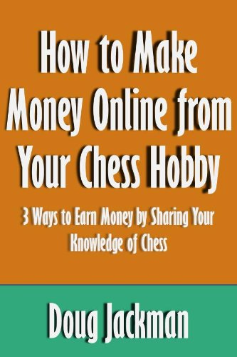 How to Make Money Online from Your Chess Hobby: 3 Ways to Earn Money by Sharing Your Knowledge of Chess [Article] - How To Make Board Games