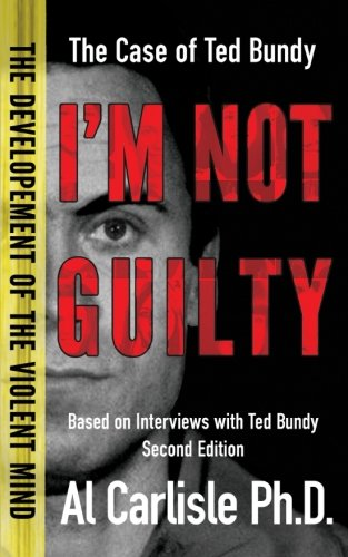 Download I'm Not Guilty: The Case of Ted Bundy (The Development of the Violent Mind) (Volume 1) PDF
