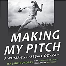 Making My Pitch: A Woman's Baseball Odyssey Audiobook by Jean Hastings Ardell, Ila Jane Borders Narrated by Karen Commins
