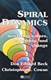 Spiral Dynamics: Mastering Values, Leadership, and Change by Beck, Don Edward, Cowan, Christopher, Ronnie Lessem (1996) Hardcover