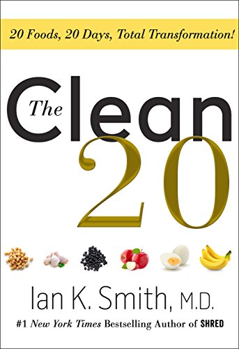 The Clean 20: 20 Foods, 20 Days, Total Transformation by Ian K. Smith M.D.