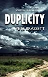 DUPLICITY: A compelling Scottish murder mystery by  Pete Brassett in stock, buy online here