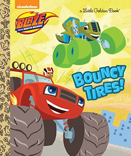[BOOK] Bouncy Tires! (Blaze and the Monster Machines) (Little Golden Book) [W.O.R.D]