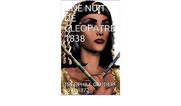 UNE NUIT DE CLEOPATRE 1838 (French Edition) eBook: THEOPHILE GAUTIER 1811-1872: Amazon.es: Tienda Kindle