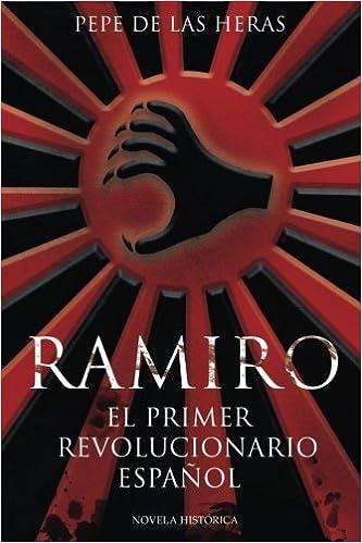 Ramiro, el primer revolucionario español (Spanish Edition): Pepe de ...