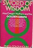 """Sword of Wisdom: MacGregor Mathers and """"The Golden Dawn"""""""