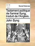 Testament Politique de L'Amiral Byng, Traduit de L'Anglois, John Byng, 1170798268