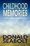 Childhood Memories, Donald Seabolt, 1448910110