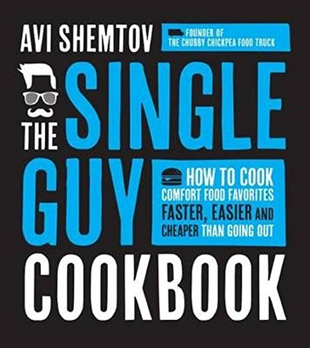 The Single Guy Cookbook: How to Cook Comfort Food Favorites Faster, Easier and Cheaper than Going Out by Avi Shemtov
