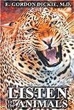 Listen to the Animals, E. Gordon Dickie, 142085738X