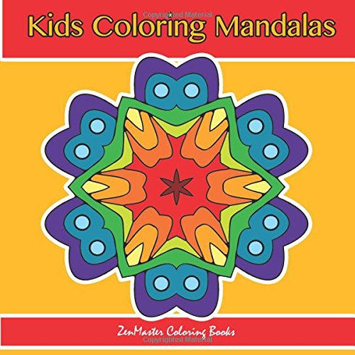 Kids Coloring Mandalas: Coloring Mandalas for Kids to Relax and Unleash Their Creativity (Coloring For Everyone) (Volume 1)