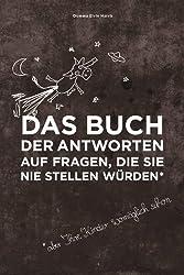 Das Buch der Antworten auf Fragen, die Sie nie stellen würden (aber Ihre Kinder womöglich schon) (German Edition)