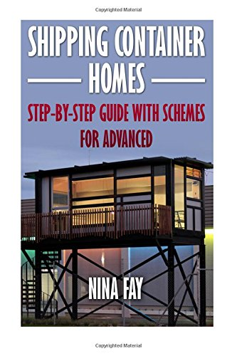 Shipping Container Homes: Step-by-Step Guide with Schemes For Advanced