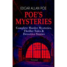 POE'S MYSTERIES: Complete Murder Mysteries, Thriller Tales & Detective Stories (Illustrated): The Murders in the Rue Morgue, The Black Cat, The Purloined ... Heart, The Fall of the House of Usher…