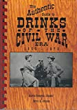 The Authentic Guide to Drinks of the Civil War Era, Johnson, Sharon and Johnson, Byron A., 0939631458
