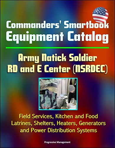 Commanders' Smartbook Equipment Catalog Army Natick Soldier RD and E Center (NSRDEC) - Field Services, Kitchen and Food, Latrines, Shelters, Heaters, Generators and Power Distribution Systems