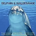 Delphin & Walgesänge - Hängematte für die Seele: Klänge der Natur - Stimmen und Rufe mit Meeresrauschen und traumhafter Entspannungsmusik   Yella A. Deeken