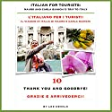 Italian for Tourists Tenth Lesson [L' Italiano per i Turisti Decima Lezione]: Thank you and Goodbye! [Grazie e Arrivederci!] Audiobook by Lee DeMilo Narrated by Lee DeMilo