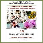 Italian for Tourists Tenth Lesson [L' Italiano per i Turisti Decima Lezione]: Thank you and Goodbye! [Grazie e Arrivederci!] | Lee DeMilo