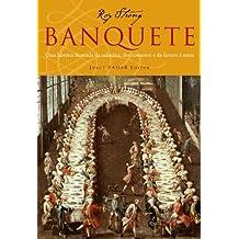 Banquete: Uma história ilustrada da culinária, dos costumes e da fartura à mesa