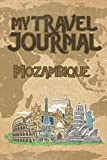 My Travel Journal Mozambique: 6x9 Travel Notebook or Diary with prompts, Checklists and Bucketlists perfect gift for your Trip to Mozambique   for every Traveler