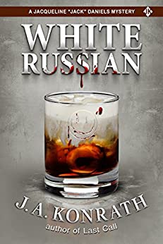 White Russian - A Thriller (Jacqueline Jack Daniels Mysteries Book 11) by [Konrath, J.A.]